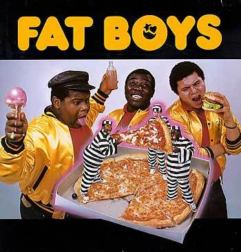 The Fat Boys !!!!!!
